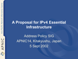 A Proposal for IPv4 Essential Infrastructure Address Policy SIG APNIC14, Kitakyushu, Japan 5 Sept 2002