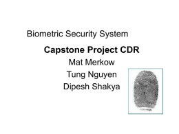 Biometric Security System  Capstone Project CDR Mat Merkow Tung Nguyen Dipesh Shakya Project Description • • • •  Interface for secure wireless communication Capable of connecting many sensors and devices secure.
