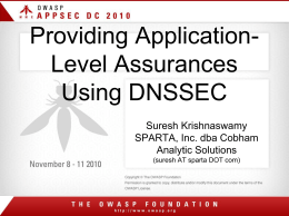 Providing ApplicationLevel Assurances Using DNSSEC Suresh Krishnaswamy SPARTA, Inc. dba Cobham Analytic Solutions (suresh AT sparta DOT com)