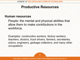 LESSON 16 THE CIRCULAR FLOWS OF ECONOLAND  Productive Resources Human resources People: the mental and physical abilities that allow them to make contributions in.