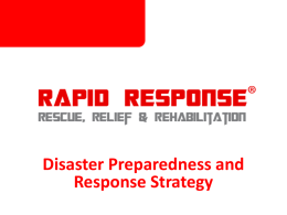 Disaster Preparedness and Response Strategy Agency Mandate Rapid Response's mandate is to respond to any emergency that puts at great risk the survival, protection,