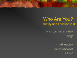 Who Are You? Identity and Location in IP JPNIC GA Presentation Tokyo Geoff Huston Chief Scientist APNIC.