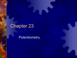 Chapter 23 Potentiometry Reference Electrodes A reference is an electrode that has the half-cell potential known, constant, and completely insensitive to the composition.