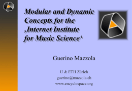 Modular and Dynamic Concepts for the 'Internet Institute for Music Science' Guerino Mazzola U & ETH Zürich guerino@mazzola.ch www.encyclospace.org.