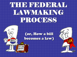 THE FEDERAL LAWMAKING PROCESS (or, How a bill becomes a law) Laws are like sausages.