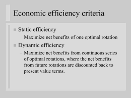 Economic efficiency criteria   Static efficiency –    Maximize net benefits of one optimal rotation  Dynamic efficiency –  Maximize net benefits from continuous series of optimal rotations, where the.