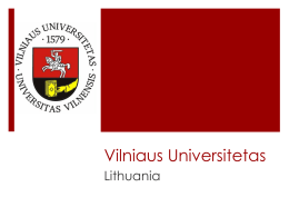 Vilniaus Universitetas Lithuania Vilnius, Lithuania  Vilnius is located in the Southeastern corner of Lithuania  Vilnius is the Capital of Lithuania and is also the most.