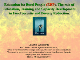 Education for Rural People (ERP). The role of Education, Training and Capacity Development in Food Security and Poverty Reduction.  ,  Lavinia Gasperini FAO Senior Officer,