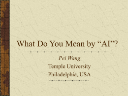 "What Do You Mean by ""AI""? Pei Wang Temple University Philadelphia, USA What this is about My paper is about the definition of AI … Oh!"
