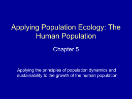 Applying Population Ecology: The Human Population Chapter 5  Applying the principles of population dynamics and sustainability to the growth of the human population.