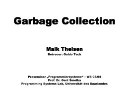 "Garbage Collection Maik Theisen Betreuer: Guido Tack  Proseminar ""Programmiersysteme"" – WS 03/04 Prof. Dr."