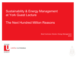 Sustainability & Energy Management at York Guest Lecture The Next Hundred Million Reasons  Brad Cochrane, Director, Energy Management.
