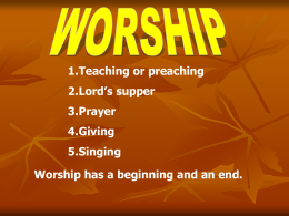 1.Teaching or preaching 2.Lord's supper  3.Prayer 4.Giving 5.Singing Worship has a beginning and an end.