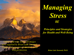 Managing Stress 8E Principles and Strategies for Health and Well-Being Unless otherwise noted, all images were supplied by Brian Luke Seaward. Credit: © Inspiration Unlimited.