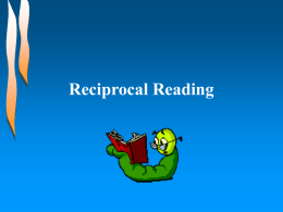Reciprocal Reading You will learn: • What the 4 roles in Reciprocal Reading are. • About the 4 strategies covered in Reciprocal Reading. • How to become.