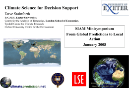 Climate Science for Decision Support Dave Stainforth SoGAER, Exeter University; Centre for the Analysis of Timeseries, London School of Economics. Tyndall Centre for Climate.