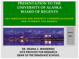 PRESENTATION TO THE UNIVERSITY OF ALASKA BOARD OF REGENTS UAA INNOVATION AND RESEARCH COMMERCIALIZATION NEW PATHWAYS FOR GROWTH  June 8 DR.
