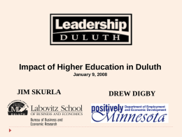 Impact of Higher Education in Duluth January 9, 2008  JIM SKURLA  DREW DIGBY.