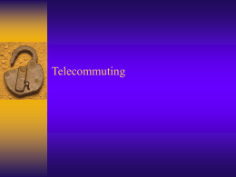 Telecommuting Summary Slide              What is Telecommuting Current Status Types of Telecommuting Impact to Individuals (possitive) Impact to Individuals (negative) Impact to Business Impact on Working Parents Impact on.