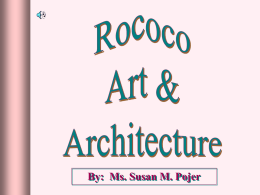 By: Ms. Susan M. Pojer Rococo ►  Derived from the French word, rocaille,  or pebbles, referring to the stones & shells used to decorate the interior.