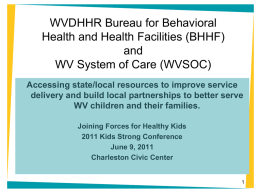 WVDHHR Bureau for Behavioral Health and Health Facilities (BHHF) and WV System of Care (WVSOC) Accessing state/local resources to improve service delivery and build local.