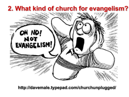 2. What kind of church for evangelism?  http://davemale.typepad.com/churchunplugged/ 'The reality is that mainstream culture no longer brings people to the church door.