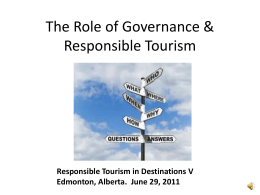 The Role of Governance & Responsible Tourism  Responsible Tourism in Destinations V Edmonton, Alberta.