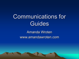 Communications for Guides Amanda Wroten www.amandawroten.com Amanda Wroten • Professional with the Boy Scouts of America • Owner of Summit Consulting • Volunteer with Paradox Sports.