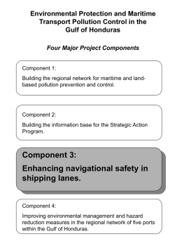 Environmental Protection and Maritime Transport Pollution Control in the Gulf of Honduras Four Major Project Components Component 1: Building the regional network for maritime and.