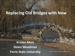 Replacing Old Bridges with New  Kristen Motz Helen Woodman Ferris State University  http://www.flickr.com/photos/bibbit/2123959232/ Librarian + Professor = Impact in Student Learning  College Critical Reading http://www.flickr.com/photos/paulwatson/20539223/