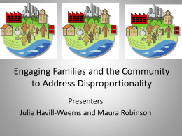 Engaging Families and the Community to Address Disproportionality Presenters Julie Havill-Weems and Maura Robinson.