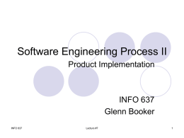 Software Engineering Process II Product Implementation  INFO 637 Glenn Booker INFO 637  Lecture #7 Implementation Process The Implementation phase includes: Detailed (low level) design Actual coding and product.