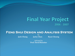 Feng Shui Design and Analysis System Jack Chung  by Jacky Chan Advised by Prof. David Rossiter  Ryan Cheung.