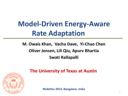 Model-Driven Energy-Aware Rate Adaptation M. Owais Khan, Vacha Dave, Yi-Chao Chen Oliver Jensen, Lili Qiu, Apurv Bhartia Swati Rallapalli  The University of Texas at Austin  MobiHoc.
