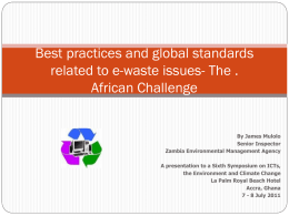 Best practices and global standards related to e-waste issues- The . African Challenge  By James Mulolo Senior Inspector Zambia Environmental Management Agency A presentation to a.