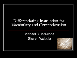 Differentiating Instruction for Vocabulary and Comprehension Michael C. McKenna Sharon Walpole Agenda  Who needs this type of instruction?  What data must be gathered? 