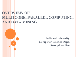 OVERVIEW OF MULTICORE, PARALLEL COMPUTING, AND DATA MINING  Indiana University Computer Science Dept. Seung-Hee Bae.