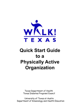Quick Start Guide to a Physically Active Organization  Texas Department of Health Texas Diabetes Program/Council  University of Texas at Austin Department of Kinesiology and Health Education.
