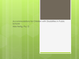 Accommodations for Children with Disabilities in Public Schools Alex Fertig, Psy. D.