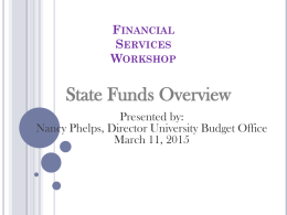 FINANCIAL SERVICES WORKSHOP  State Funds Overview Presented by: Nancy Phelps, Director University Budget Office March 11, 2015