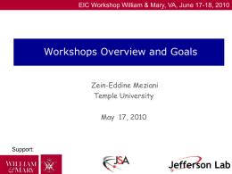 EIC Workshop William & Mary, VA, June 17-18, 2010  Workshops Overview and Goals Zein-Eddine Meziani Temple University May 17, 2010  Support: