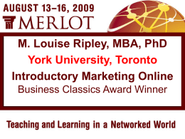 M. Louise Ripley, MBA, PhD York University, Toronto Introductory Marketing Online Business Classics Award Winner.