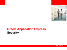 Oracle Application Express Security Authentication • Out-of-the-Box Pre-Configured Schemes • • • • • •  LDAP Directory credentials Oracle Application Server Single-Sign On Open door credentials Application Express accounts Database Account credentials No Authentication.