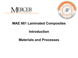 MAE 661 Laminated Composites Introduction  Materials and Processes Fibers • Glass Fibers • Carbon Fibers • Organic fibers – Aramid, e.g.