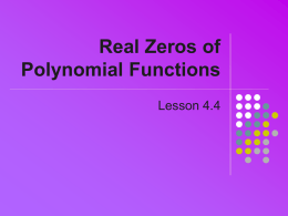 Real Zeros of Polynomial Functions Lesson 4.4 Division of Polynomials   Can be done manually     See Example 2, pg 253  Calculator can also do division   Use propFrac(