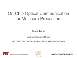 On-Chip Optical Communication for Multicore Processors Jason Miller Carbon Research Group MIT COMPUTER SCIENCE AND ARTIFICIAL INTELLIGENCE LAB.