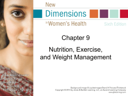 Chapter 9  Nutrition, Exercise, and Weight Management Introduction Healthful diet and regular exercise help people live longer, happier, more capable lives. Poor eating habits and lack.