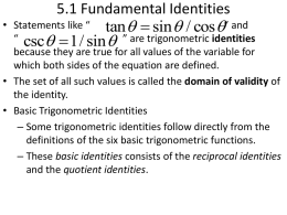 "•  5.1 Fundamental Identities Statements like "" tan   sin  / cos "" and "" csc  1/ sin  """