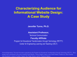 Characterizing Audience for Informational Website Design: A Case Study Jennifer Turns, Ph.D. Assistant Professor, Technical Communication  Faculty Affiliate Program for Educational Transformation through Technology (PETTT) Center for Engineering.