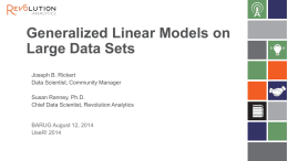 Generalized Linear Models on Large Data Sets Joseph B. Rickert Data Scientist, Community Manager Susan Ranney, Ph.D. Chief Data Scientist, Revolution Analytics  BARUG August 12, 2014 UseR!